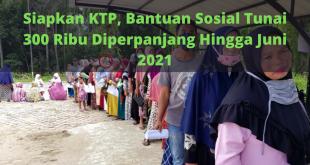Bantuan Sosial Tunai BST 300 Ribu Diperpanjang Hingga Juni 2021