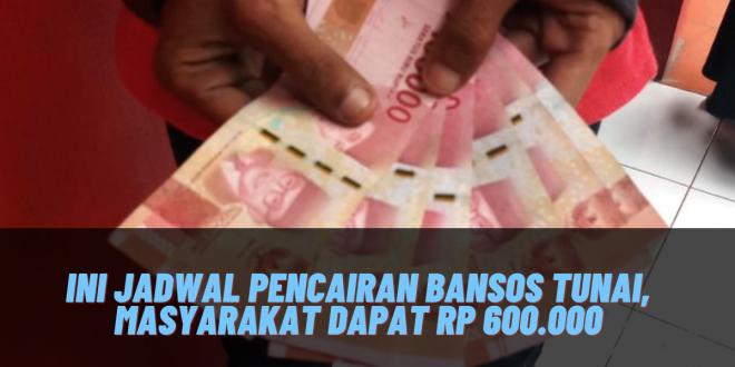 Ini Jadwal Pencairan Bansos Tunai, Masyarakat Dapat Rp 600.000