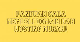 Panduan Cara Membeli Domain Dan Hosting Murah!