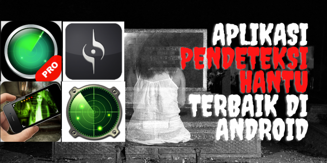 Pendeteksi Hantu Terbaik di Android