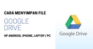 Cara Menyimpan File di Google drive Melalui Hp Android, Iphone, dan Laptop Agar Bisa di Download
