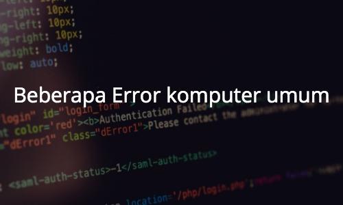 Beberapa kesalahan komputer umum (dan apa artinya)