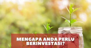 Mengapa Anda perlu berinvestasi?