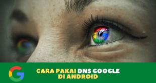 Cara Pakai DNS Google di Android