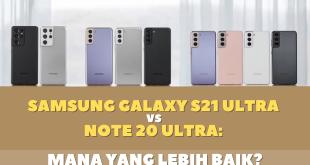 Samsung Galaxy S21 Ultra vs Note 20 Ultra: Mana yang Lebih Baik?