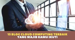 15 Blog Cloud Computing Terbaik Yang Wajib Kamu Ikuti