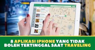 8 Aplikasi Iphone yang Tidak Boleh Tertinggal Saat Traveling