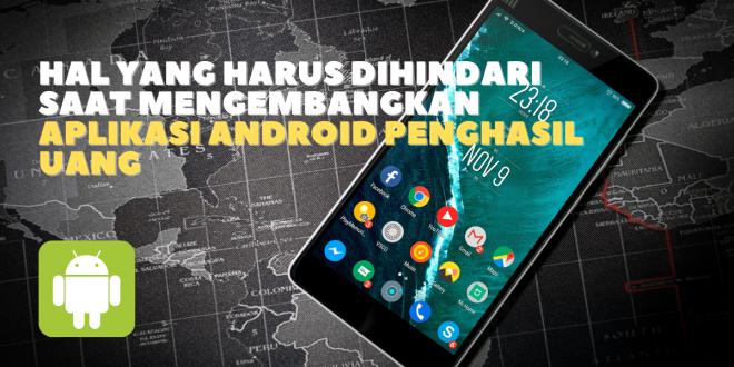 Hal Yang Harus Dihindari Saat Mengembangkan Aplikasi Android Penghasil Uang