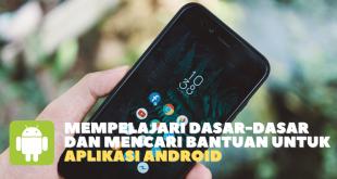 Mempelajari Dasar-Dasar Dan Mencari Bantuan Untuk Aplikasi Android